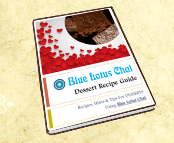 "Download our ""Dessert Recipe Guide"" - a PDF e-book with tips and recipes for cooking & baking desserts using BLUE LOTUS CHAI"